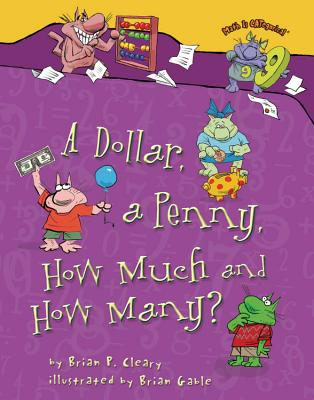 A Dollar, a Penny, How Much and How Many? By Cleary, Brian P./ Gable, Brian (ILT)