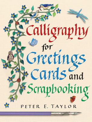 Calligraphy for Greeting Cards and Scrapbooking By Taylor, Peter E.